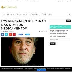 LOS PENSAMIENTOS CURAN MAS QUE LOS MEDICAMENTOS - Barcelona Alternativa