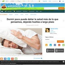 Dormir poco puede dañar la salud más de lo que pensamos, dejando huellas a largo plazo