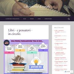 Libri – e pensatori – in circolo. – Laboratorio di parole