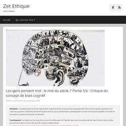 Les gens pensent mal : le mal du siècle ? Partie 1/6 : Critique du concept de biais cognitif – Zet Ethique