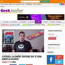 E-penser, la chaîne YouTube qui te fera aimer la science
