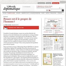 Penser est-il le propre de l'homme ?, par Pablo Jensen (Le Monde diplomatique, décembre 2014)