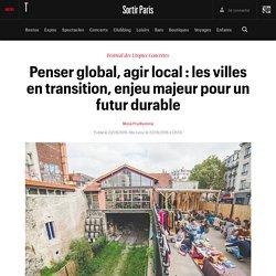 Penser global, agir local : les villes en transition, enjeu majeur pour un futur durable - Sortir