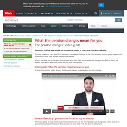 The pension changes: video guide - What the pension changes mean for you - Retirement