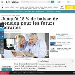 Jusqu'à 18% de baisse de pension pour les futurs retraités, Banque - Assurances
