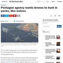 Pentagon agency wants drones to hunt in packs, like wolves