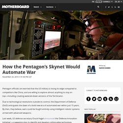 How the Pentagon's Skynet Would Automate War
