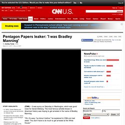 Pentagon Papers leaker: 'I was Bradley Manning'