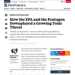 How the EPA and the Pentagon downplayed a growing toxic threat
