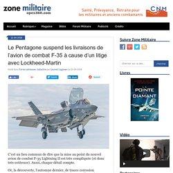 Le Pentagone suspend les livraisons de l'avion de combat F-35 à cause d'un litige avec Lockheed-Martin