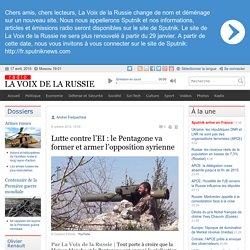 Lutte contre l'EI : le Pentagone va former et armer l'opposition syrienne - Dernières infos - Politique - La Voix de la Russie