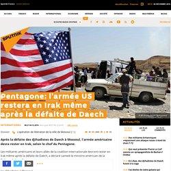 Pentagone: l'armée US restera en Irak même après la défaite de Daech