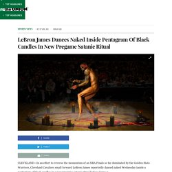 LeBron James Dances Naked Inside Pentagram Of Black Candles In New Pregame Satanic Ritual