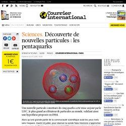 Sciences. Découverte de nouvelles particules : les pentaquarks
