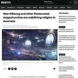 How Hillsong and other Pentecostal megachurches are redefining religion in Australia - ABC News