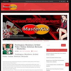 Pentingnya Membaca Artikel Poker Online Sebelum Bermain
