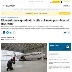 El penúltimo capítulo de la rifa del avión presidencial mexicano