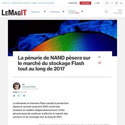 La pénurie de NAND pèsera sur le marché du stockage Flash tout au long de 2017