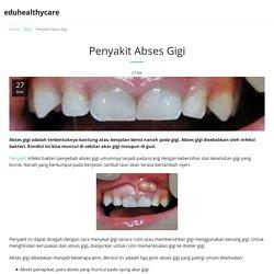 Penyakit Abses Gigi - eduhealthycare