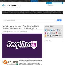 La startup de la semaine : Peoplbrain facilite la création de tutoriaux enrichis en tous genres