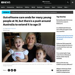Out-of-home care ends for many young people at 18, but there's a push around Australia to extend it to age 21