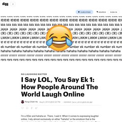 I Say LOL, You Say Ek 1: How People Around The World Laugh Online