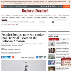People's bodies now run cooler than 'normal' - even in the Bolivian Amazon