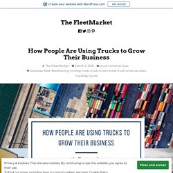 How People Are Using Trucks to Grow Their Business – The FleetMarket