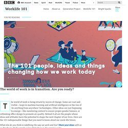 The 101 people, ideas and things changing how we work today - BBC Worklife