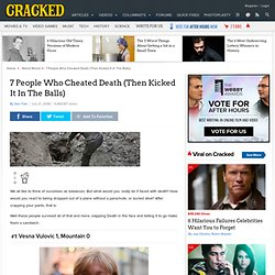 7 People Who Cheated Death (Then Kicked It In The Balls) | Cracked.com
