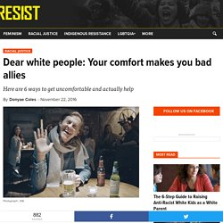 Dear white people: Your comfort makes you bad allies - RESIST