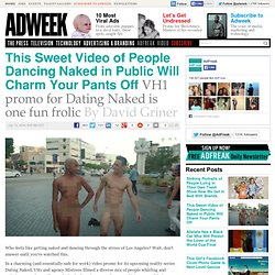 This Sweet Video of People Dancing Naked in Public Will Charm Your Pants Off