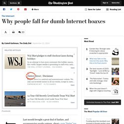 Why people fall for dumb Internet hoaxes