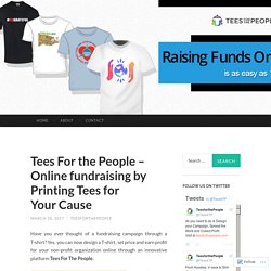 Tees For the People – Online fundraising by Printing Tees for Your Cause