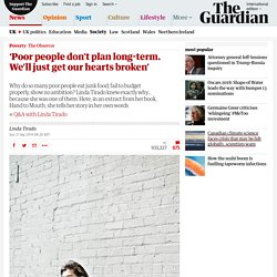 'Poor people don't plan long-term. We'll just get our hearts broken'