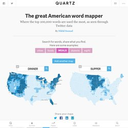 Where do people say that? An interactive word map of the 100,000 most common words in America — Quartz
