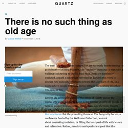 People are living longer and it's changing the nature of old age