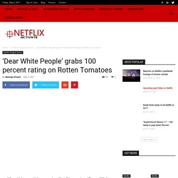 'Dear White People' Grabs 100 Percent Rating On Rotten Tomatoes