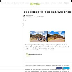 Take a People-Free Photo in a Crowded Place