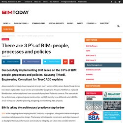 There are 3 P's of BIM: people, processes and policies