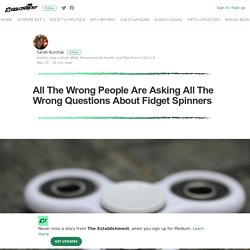 The Wrong People Are Asking The Wrong Questions About Fidget Spinners