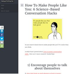 6 Science-Based Conversation Hacks To Make People Like You