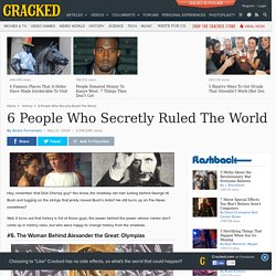 6 People Who Secretly Ruled The World