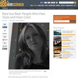 Rare but Real: People Who Feel, Taste and Hear Color