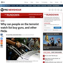 Why can people on the terrorist watch list buy guns, and other FAQs