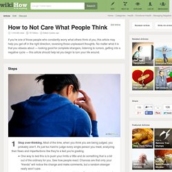How to Not Care What People Think: 5 steps