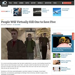 People Will Virtually Kill One to Save Five