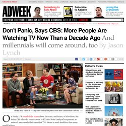 Don't Panic, Says CBS: More People Are Watching TV Now Than a Decade Ago