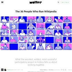 The 36 People Who Run Wikipedia — Matter