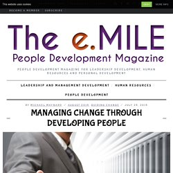 Managing Change Through Developing PeoplePeople Development Magazine